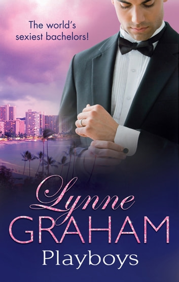 The Lynne Graham Collection - Playboys - 3 Book Box Set ebook by Lynne Graham