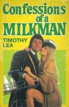 Confessions of a Milkman (Confessions, Book 16) ebook by Timothy Lea