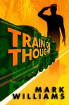 Train of Thought ebook by Mark Williams