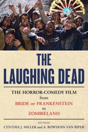 The Laughing Dead - The Horror-Comedy Film from Bride of Frankenstein to Zombieland ebook by Cynthia J. Miller,A. Bowdoin Van Riper