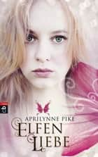 Elfenliebe ebook by Aprilynne  Pike,Anne Brauner
