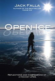 Open Ice: Reflections and Confessions of a Hockey Lifer ebook by Falla, Jack