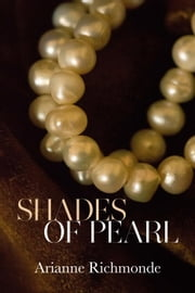 Shades of Pearl - The Pearl Series, #1 ebook by Arianne Richmonde