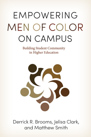 Empowering Men of Color on Campus - Building Student Community in Higher Education ebook by Derrick R. Brooms,Jelisa Clark,Matthew Smith