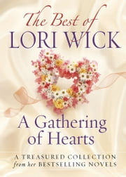 Best of Lori Wick…A Gathering of Hearts - A Treasured Collection from Her Bestselling Novels ebook by Lori Wick