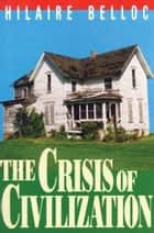 The Crisis Of Civilization ebook by Hilaire Belloc