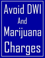 Avoid DWI and Marijuana Charges ebook by Travis Nevels