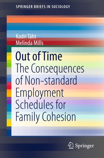 Out of Time - The Consequences of Non-standard Employment Schedules for Family Cohesion ebook by Kadri Täht,Melinda Mills