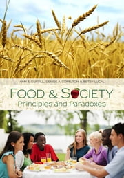 Food and Society - Principles and Paradoxes ebook by Amy E. Guptill,Denise A. Copelton,Betsy Lucal