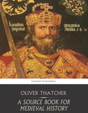 A Source Book for Medieval History ebook by Oliver Thatcher,Edgar McNeal