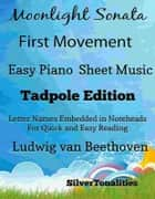 Moonlight Sonata First Movement Easy Piano Sheet Music Tadpole Edition ebook by SilverTonalities, Ludwig van Beethoven