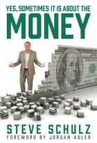 Yes, Sometimes It Is About the Money ebook by Steve Schulz