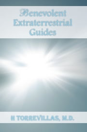 Benevolent Extraterrestrial Guides ebook by M.D. H. Torrevillas