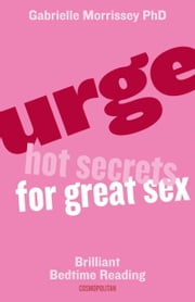Urge: Hot Secrets For Great Sex ebook by Gabrielle Morrissey