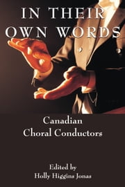 In Their Own Words - Canadian Choral Conductors ebook by Holly Higgins Jonas