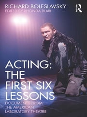 Acting: The First Six Lessons - Documents from the American Laboratory Theatre ebook by Richard Boleslavsky,Rhonda Blair