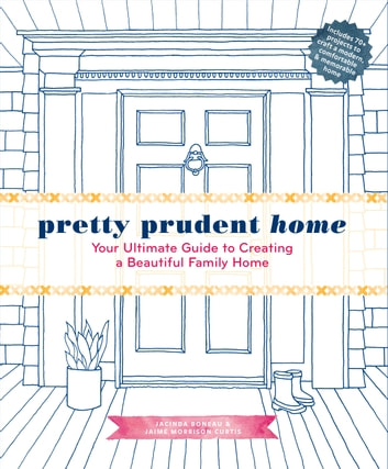 Pretty Prudent Home - Your Ultimate Guide to Creating a Beautiful Family Home ebook by Jacinda Boneau,Jaime Morrison Curtis