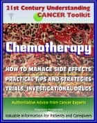 21st Century Understanding Cancer Toolkit: Chemotherapy, Management of Side Effects, Trials, Investigational Drugs - Information for Patients, Families, Caregivers about Chemo ebook by Progressive Management