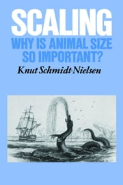 Scaling - Why is Animal Size so Important? ebook by Knut Schmidt-Nielsen