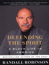 Defending the Spirit - A Black Life in America ebook by Randall Robinson