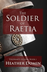 The Soldier of Raetia ebook by Heather Domin
