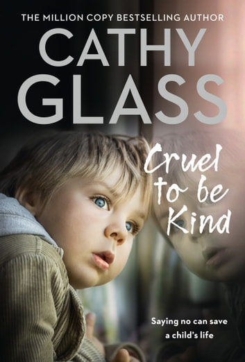 Cruel to Be Kind: Saying no can save a child's life ebook by Cathy Glass