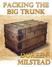 Packing the Big Trunk ebook by Doreen Milstead