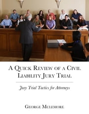A Quick Review of a Civil Liability Jury Trial - Jury Trial Tactics for Attorneys ebook by George Mclemore