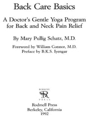 Back Care Basics - A Doctor's Gentle Yoga Program for Back and Neck Pain Relief ebook by Mary Pullig Schatz, M.D., M. D.,M.D. William Conner,B.K.S. Iyengar