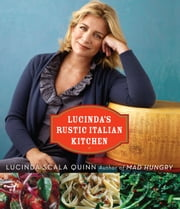 Lucinda's Rustic Italian Kitchen ebook by Lucinda Scala Quinn,Quentin Bacon