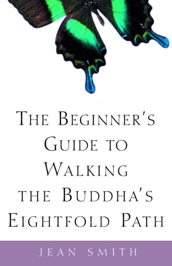 The Beginner's Guide to Walking the Buddha's Eightfold Path ebook by Jean Smith