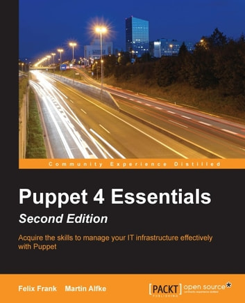 Puppet 4 Essentials - Second Edition ebook by Felix Frank,Martin Alfke