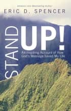 Stand Up! - An Inspiring Account of How God's Message Saved My Life ebook by