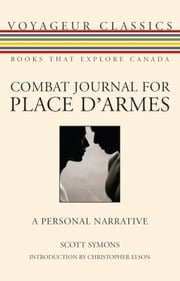 Combat Journal for Place d'Armes - A Personal Narrative ebook by Scott Symons,Christopher Elson