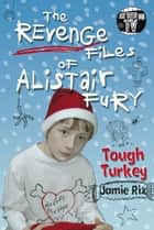 The Revenge Files of Alistair Fury: Tough Turkey ebook by Jamie Rix