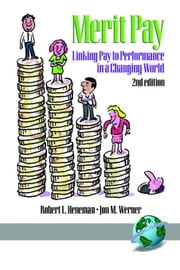 Merit Pay: Linking Pay to Performance in a Changing World ebook by Heneman, Robert
