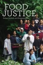 Food Justice ebook by Robert Gottlieb,Anupama Joshi