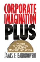 Corporate Imagination Plus ebook by Jim Bandrowski