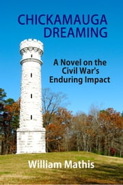 Chickamauga Dreaming: A Novel on the Civil War's Enduring Impact ebook by William Mathis