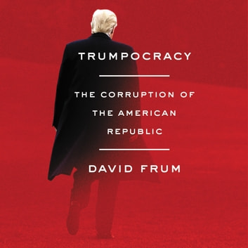 Trumpocracy - The Corruption of the American Republic audiobook by David Frum