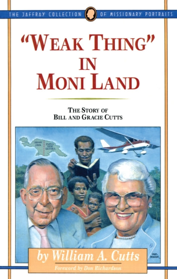 Weak Thing in Moni Land - The Story of Bill and Gracie Cutts ebook by William A. Cutts