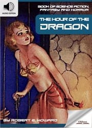 Book of Science Fiction, Fantasy and Horror: The Hour of the Dragon - Mystery and Imagination ebook by Oldiees Publishing,Robert E. Howard