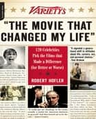 "Variety's """"The Movie That Changed My Life"""" ebook by Robert Hofler"