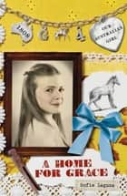 Our Australian Girl - A Home For Grace (Book 4) ebook by Sofie Laguna