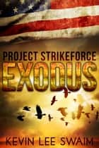 Project StrikeForce: Exodus - Project StrikeForce, #3 eBook by Kevin Lee Swaim