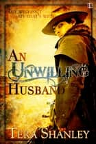 An Unwilling Husband ebook by Tera Shanley