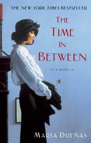 The Time In Between - A Novel ebook by Maria Duenas