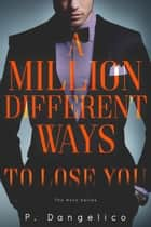 A Million Different Ways To Lose You ebook by P. Dangelico