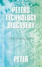 Peters Technology Discovery - Technology ebook by Peter