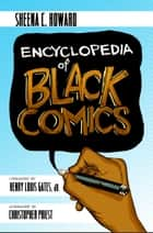 Encyclopedia of Black Comics ebook by Christopher Priest, Sheena Howard, Henry Gates,...